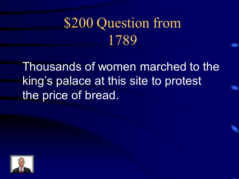 $200 Question from 1789 Thousands of women marched to the king's palace at this site to protest the price of bread.