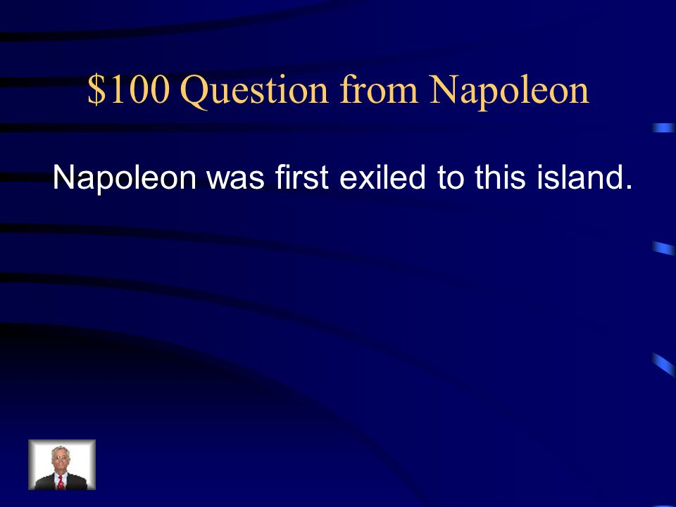 $100 Question from Napoleon Napoleon was first exiled to this island.