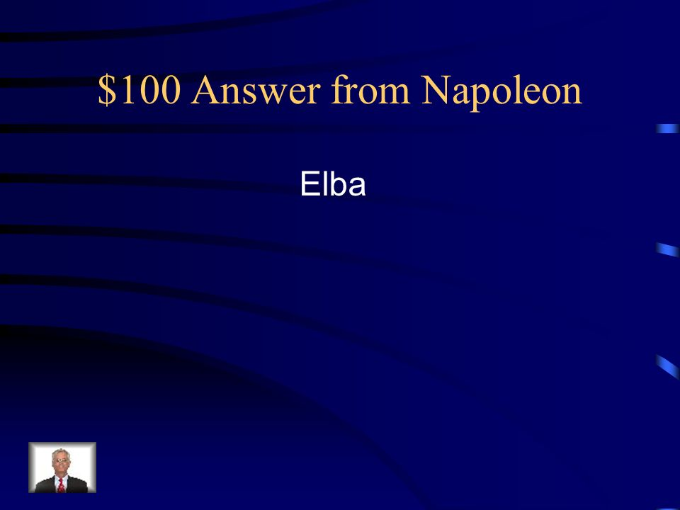 $100 Answer from Napoleon Elba