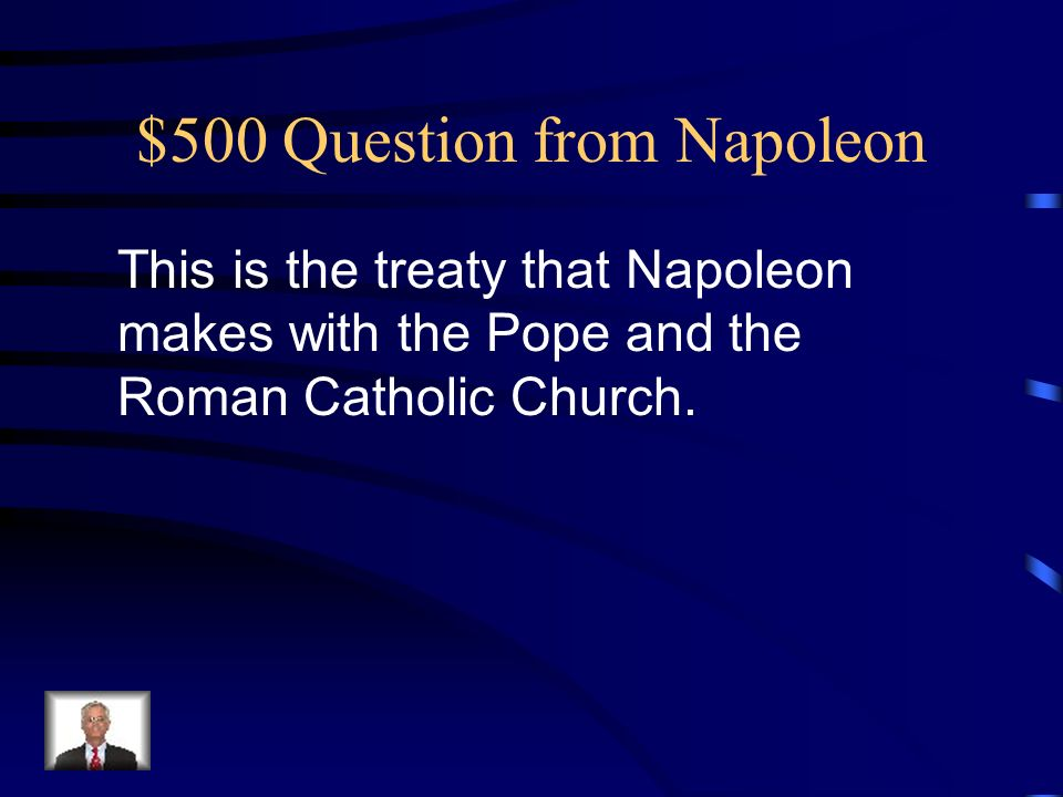 $500 Question from Napoleon This is the treaty that Napoleon makes with the Pope and the Roman Catholic Church.