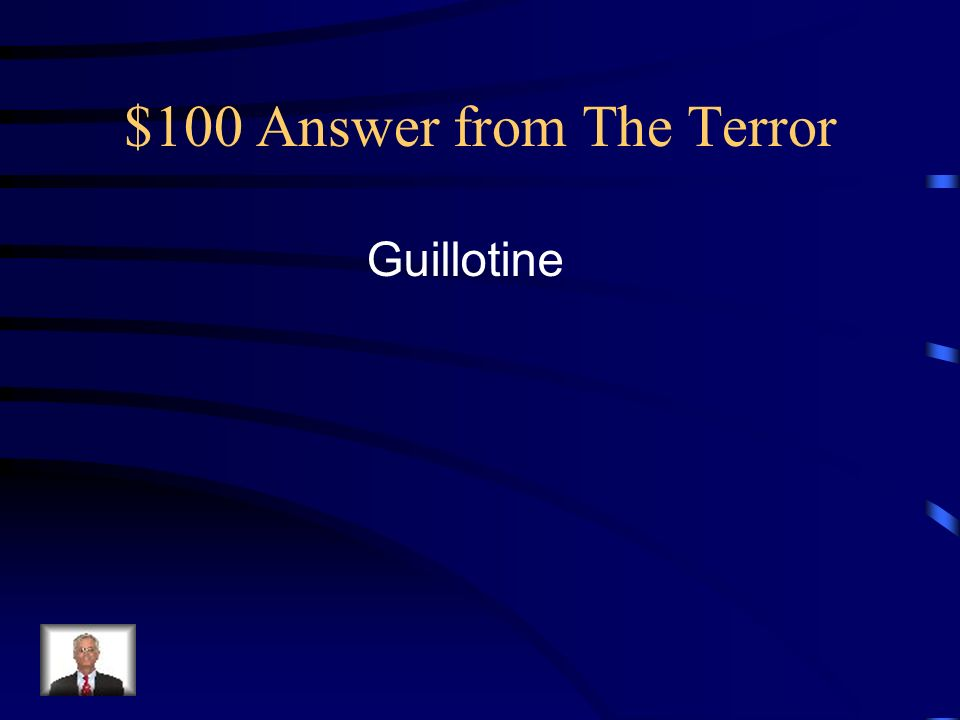 $100 Answer from The Terror Guillotine
