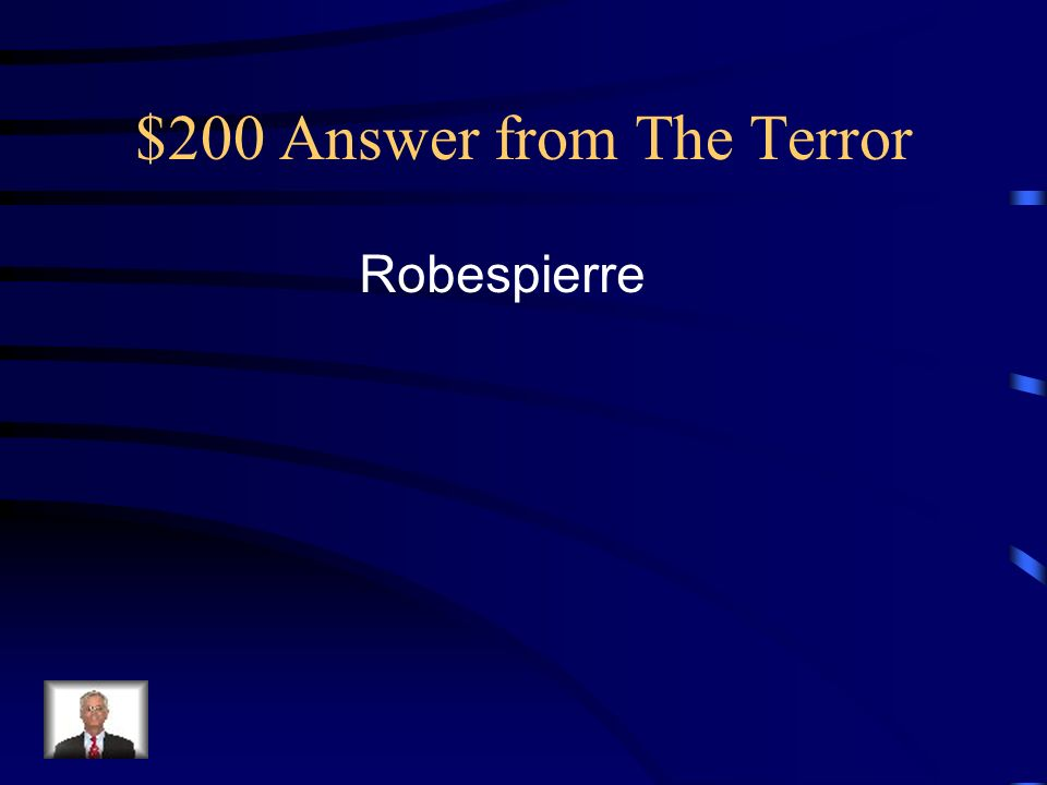 $200 Answer from The Terror Robespierre