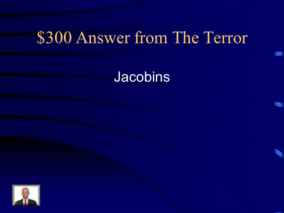 $300 Answer from The Terror Jacobins