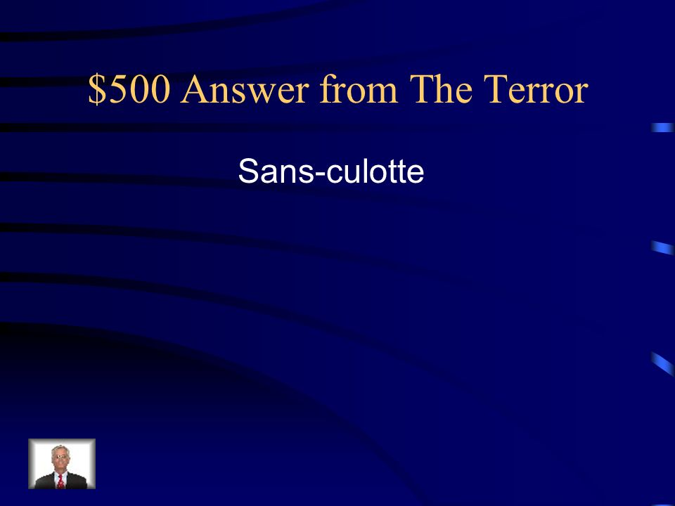 $500 Answer from The Terror Sans-culotte