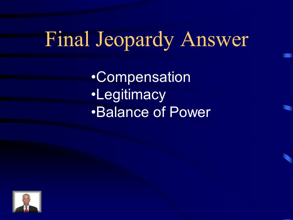 Final Jeopardy Answer Compensation Legitimacy Balance of Power