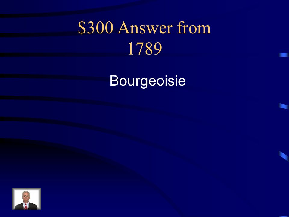 $300 Answer from 1789 Bourgeoisie