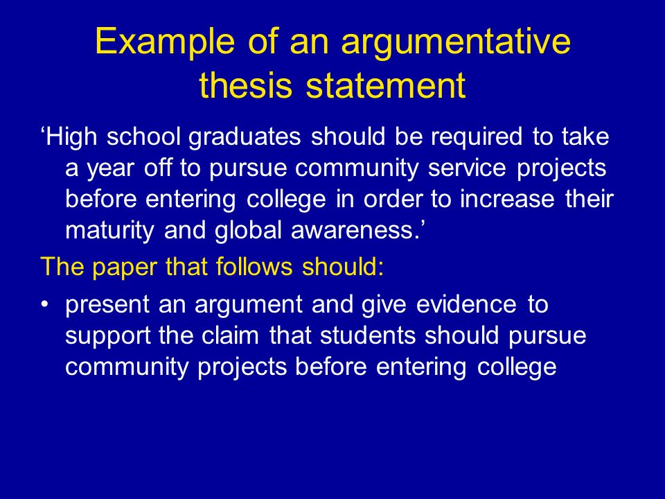 how to write an argument essay thesis To write an argumentative essay, write an opening paragraph that introduces the topic, craft a thesis statement that details the position or side of the argument defended in the body, and provide supporting arguments throughout the body of the essay to support the position.