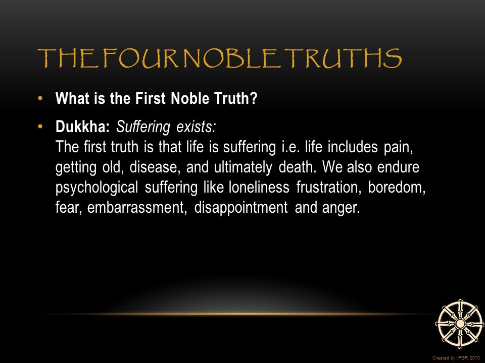 THE FOUR NOBLE TRUTHS What is the First Noble Truth.