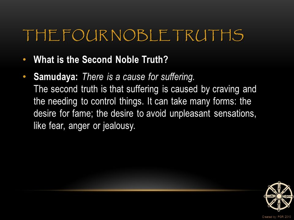 THE FOUR NOBLE TRUTHS What is the Second Noble Truth.
