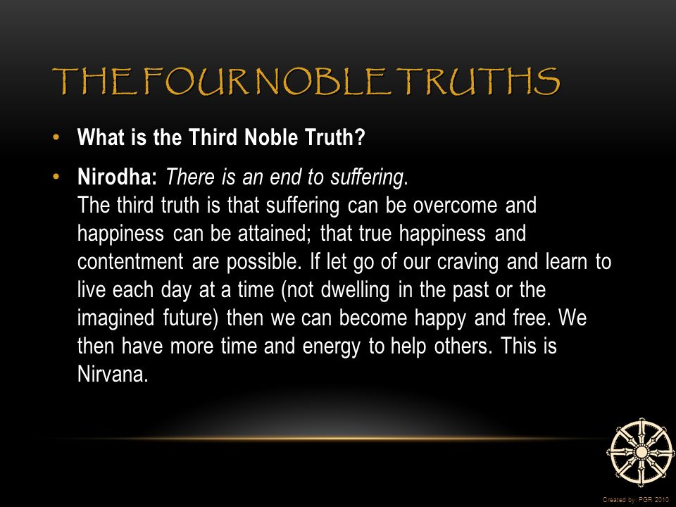 THE FOUR NOBLE TRUTHS What is the Third Noble Truth.