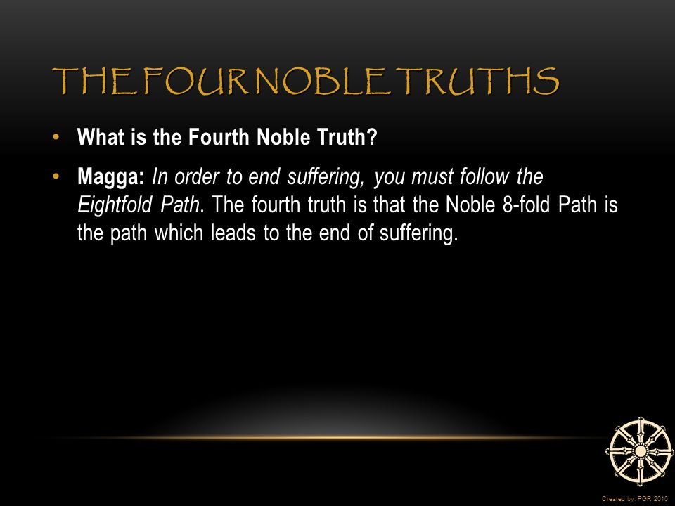 THE FOUR NOBLE TRUTHS What is the Fourth Noble Truth.