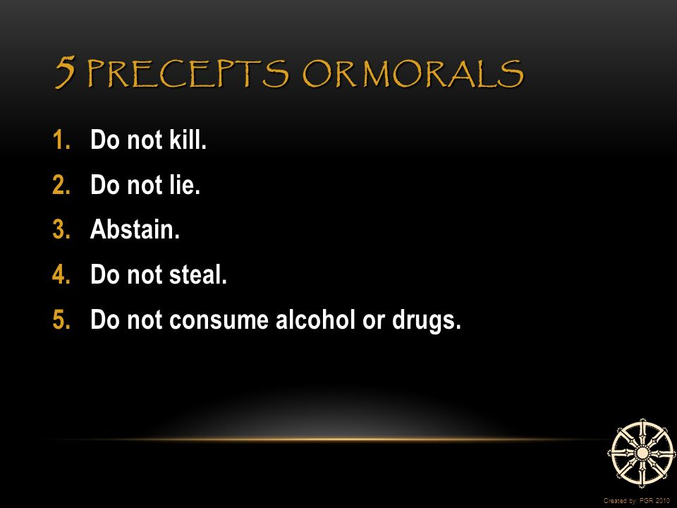 5 PRECEPTS OR MORALS 1.Do not kill. 2.Do not lie.