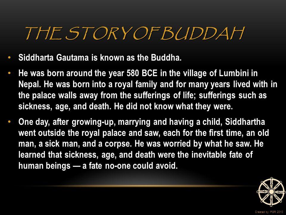 THE STORY OF BUDDAH Siddharta Gautama is known as the Buddha.