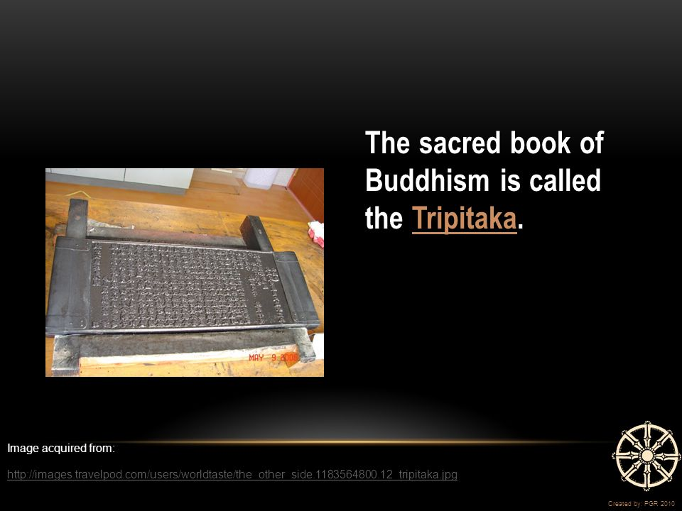 The sacred book of Buddhism is called the Tripitaka.