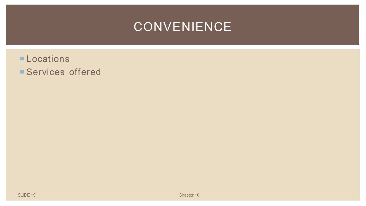 SLIDE 19Chapter 10 CONVENIENCE  Locations  Services offered