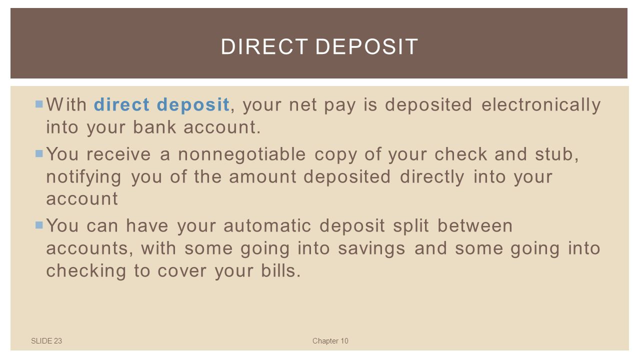 SLIDE 23Chapter 10 DIRECT DEPOSIT  With direct deposit, your net pay is deposited electronically into your bank account.