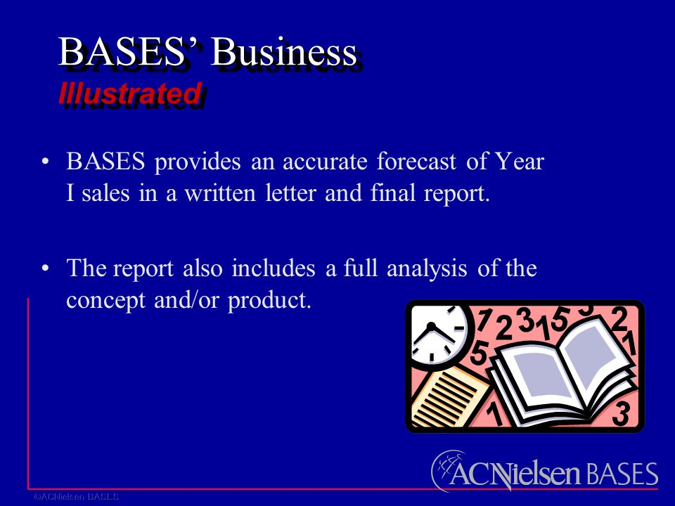 BASES' Business BASES' Business Illustrated BASES provides an accurate forecast of Year I sales in a written letter and final report.