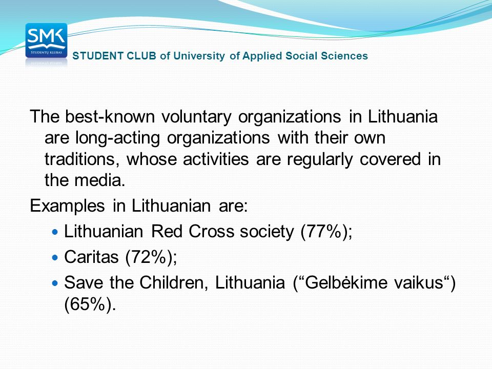 STUDENT CLUB of University of Applied Social Sciences The best-known voluntary organizations in Lithuania are long-acting organizations with their own traditions, whose activities are regularly covered in the media.