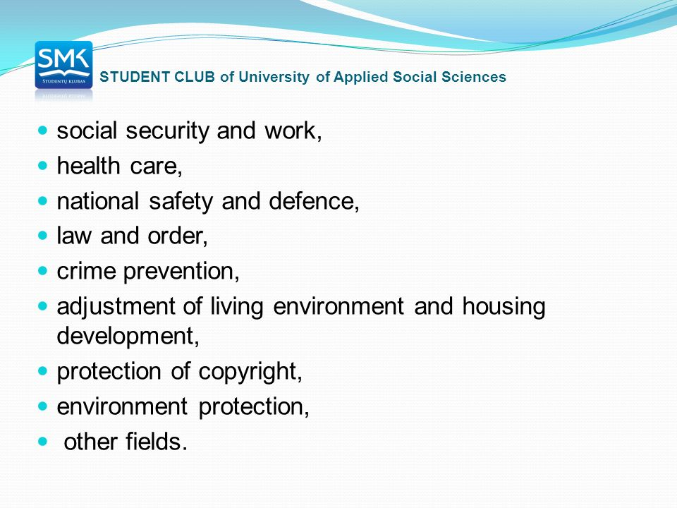 social security and work, health care, national safety and defence, law and order, crime prevention, adjustment of living environment and housing development, protection of copyright, environment protection, other fields.