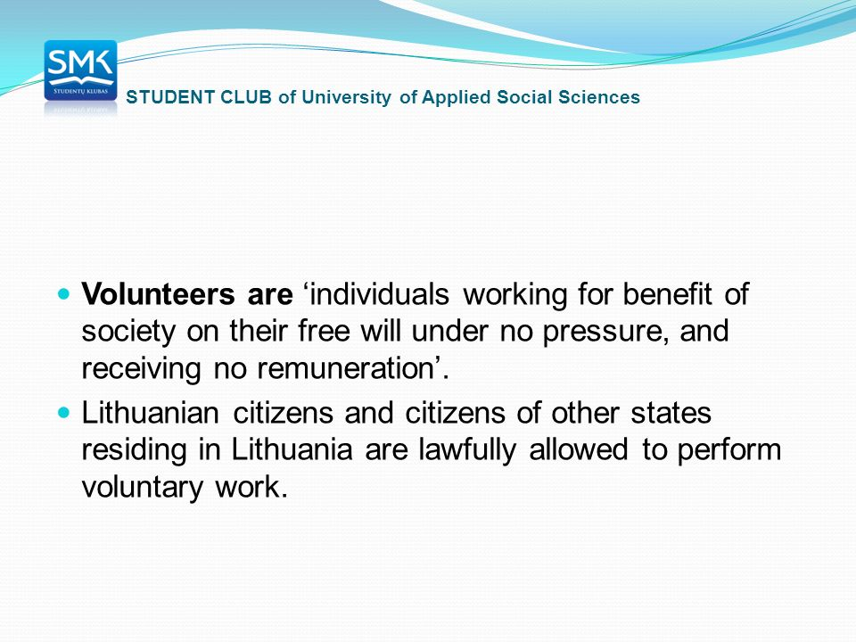STUDENT CLUB of University of Applied Social Sciences Volunteers are 'individuals working for benefit of society on their free will under no pressure, and receiving no remuneration'.