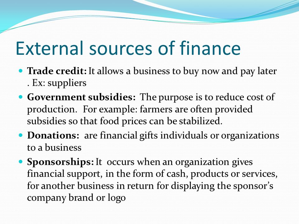 External sources of finance Trade credit: It allows a business to buy now and pay later.