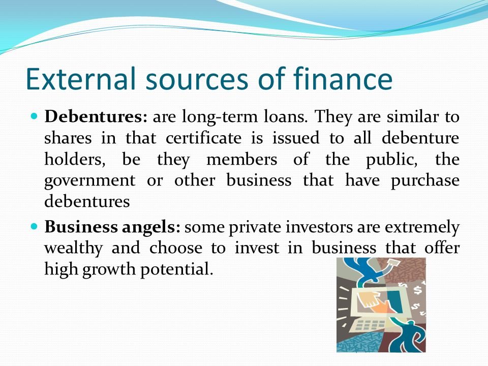 External sources of finance Debentures: are long-term loans.