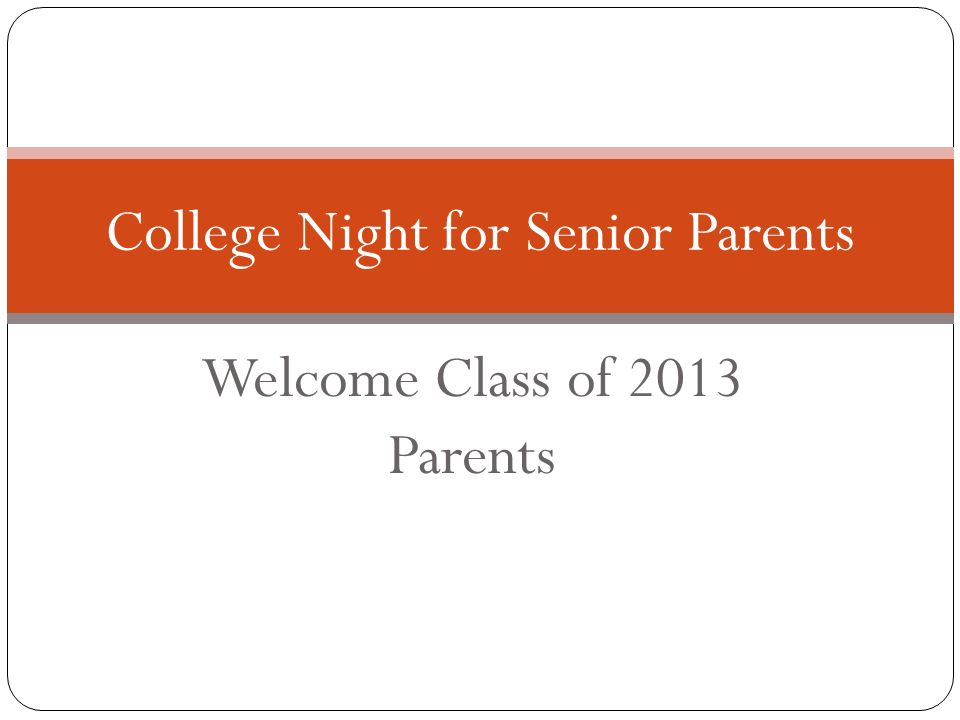 Welcome Class of 2013 Parents College Night for Senior Parents