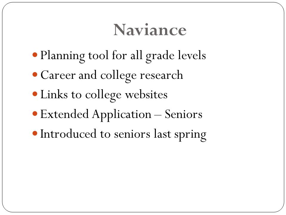 Planning tool for all grade levels Career and college research Links to college websites Extended Application – Seniors Introduced to seniors last spring