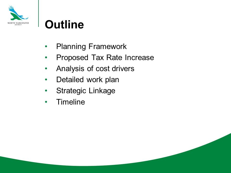 Outline Planning Framework Proposed Tax Rate Increase Analysis of cost drivers Detailed work plan Strategic Linkage Timeline