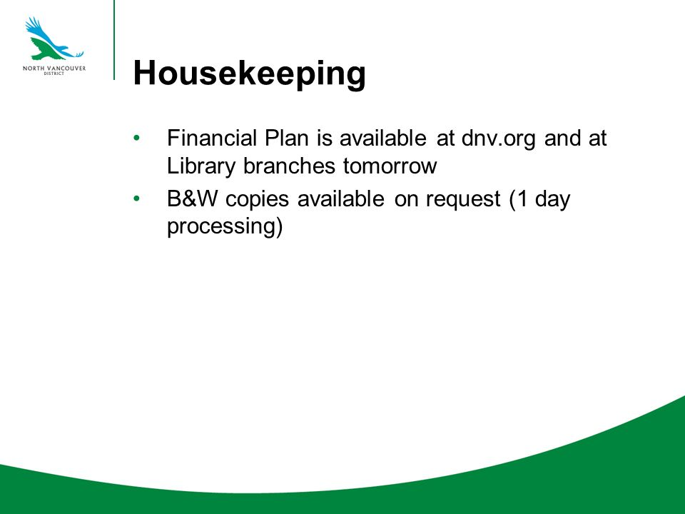 Housekeeping Financial Plan is available at dnv.org and at Library branches tomorrow B&W copies available on request (1 day processing)