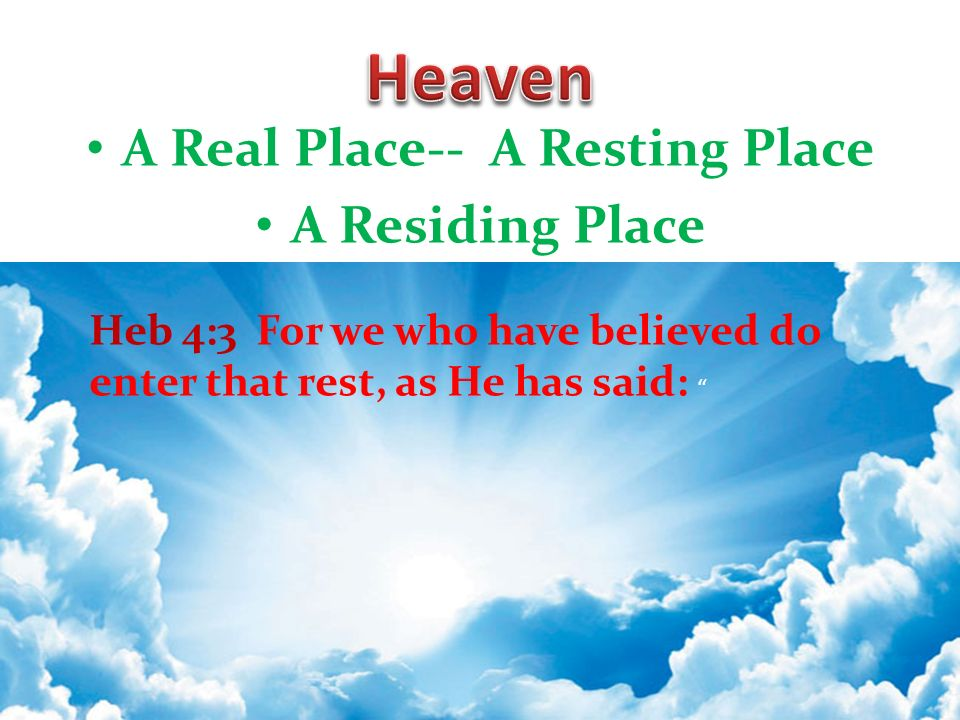 A Real Place-- A Resting Place A Residing Place Heb 4:3 For we who have believed do enter that rest, as He has said:
