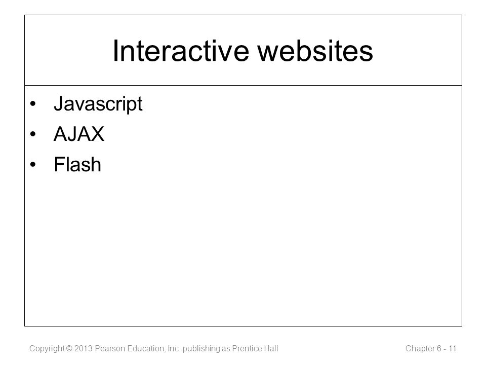 Interactive websites Javascript AJAX Flash Copyright © 2013 Pearson Education, Inc.