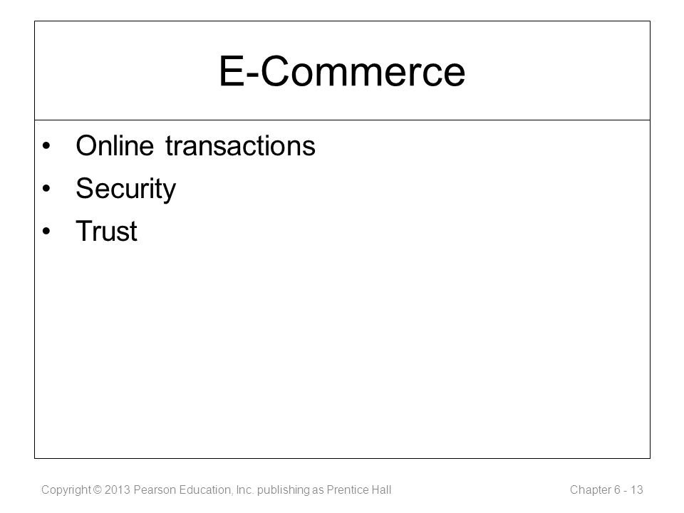 E-Commerce Online transactions Security Trust Copyright © 2013 Pearson Education, Inc.