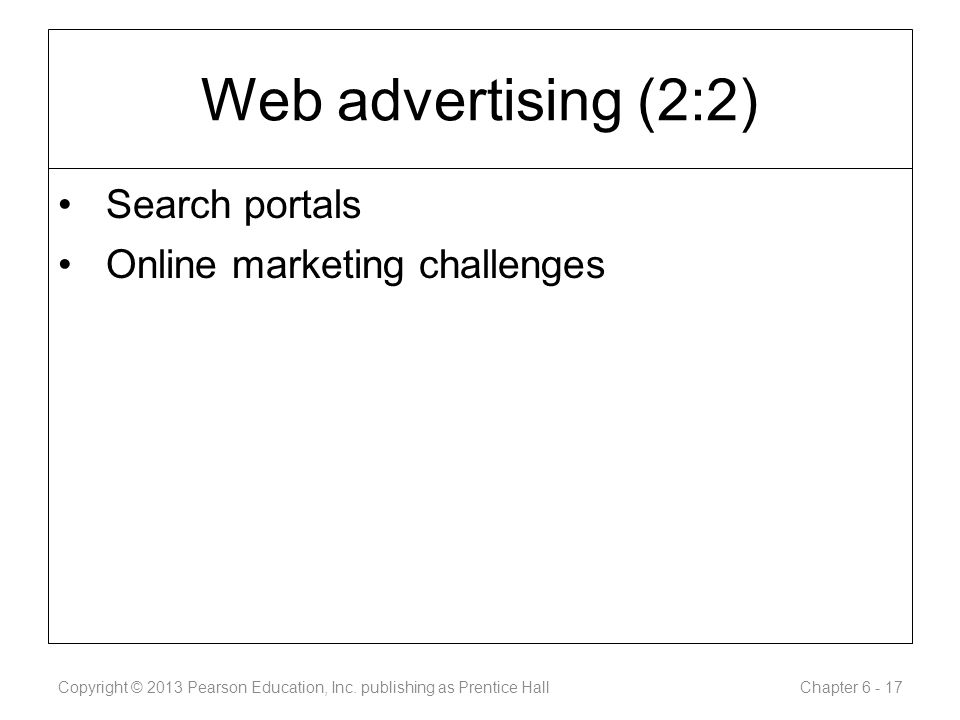 Web advertising (2:2) Search portals Online marketing challenges Copyright © 2013 Pearson Education, Inc.