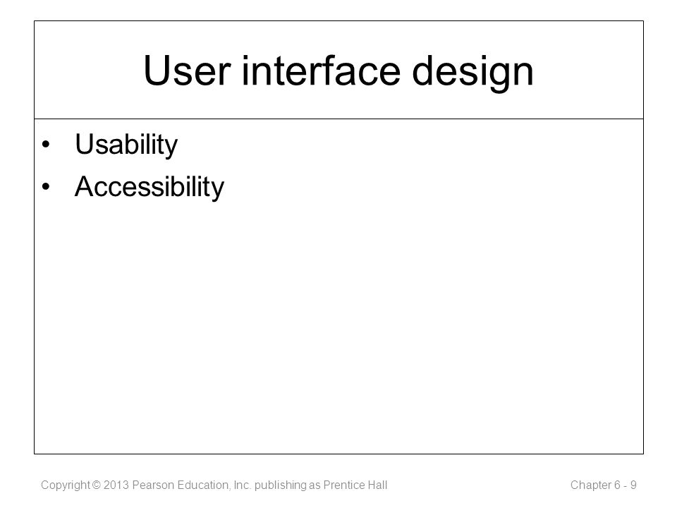 User interface design Usability Accessibility Copyright © 2013 Pearson Education, Inc.