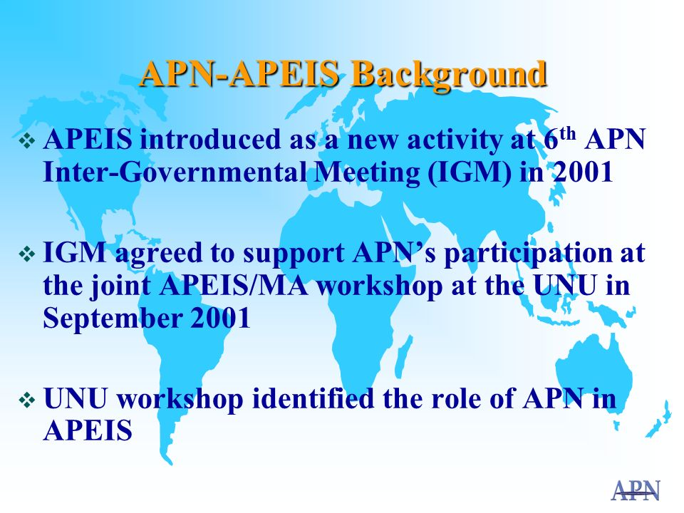 APN Capacity Building Activities Regional workshops (East Asia, South Asia, and Southeast Asia) has allowed participants to: gain an overview of global change issues from international organisations identify regional priorities pinpoint promising project proposals for submission to APN (and/or other funding agencies) Note: care should be taken, given current proposal funding levels, not to raise proponents expectations too high for receiving funding