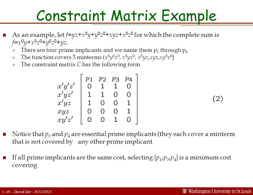 1-16 - David Zar - 9/21/2015 Constraint Matrix Example As an example, let f = yz + x 0 y + y 0 z 0 +xyz + x 0 z 0 for which the complete sum is f = x 0 y + x 0 z 0 + y 0 z 0 + yz.