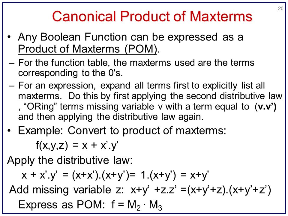 20 Canonical Product of Maxterms Any Boolean Function can be expressed as a Product of Maxterms (POM).