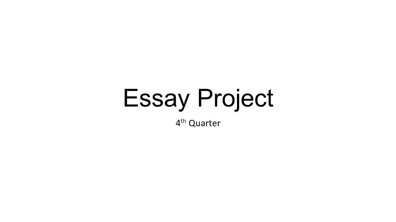 essay project 4 th quarter introduction paragraph5 sentences 1 essay project 4 th quarter