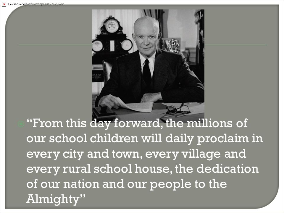  From this day forward, the millions of our school children will daily proclaim in every city and town, every village and every rural school house, the dedication of our nation and our people to the Almighty