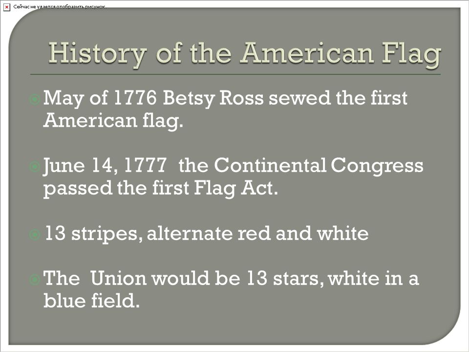  May of 1776 Betsy Ross sewed the first American flag.
