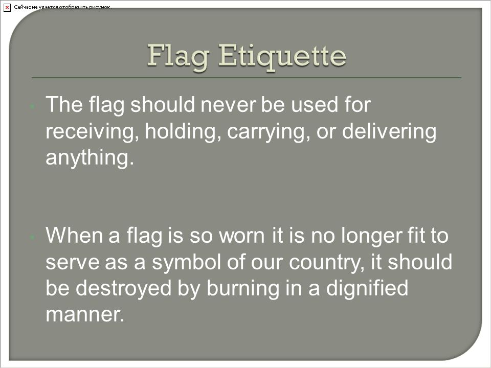 The flag should never be used for receiving, holding, carrying, or delivering anything.
