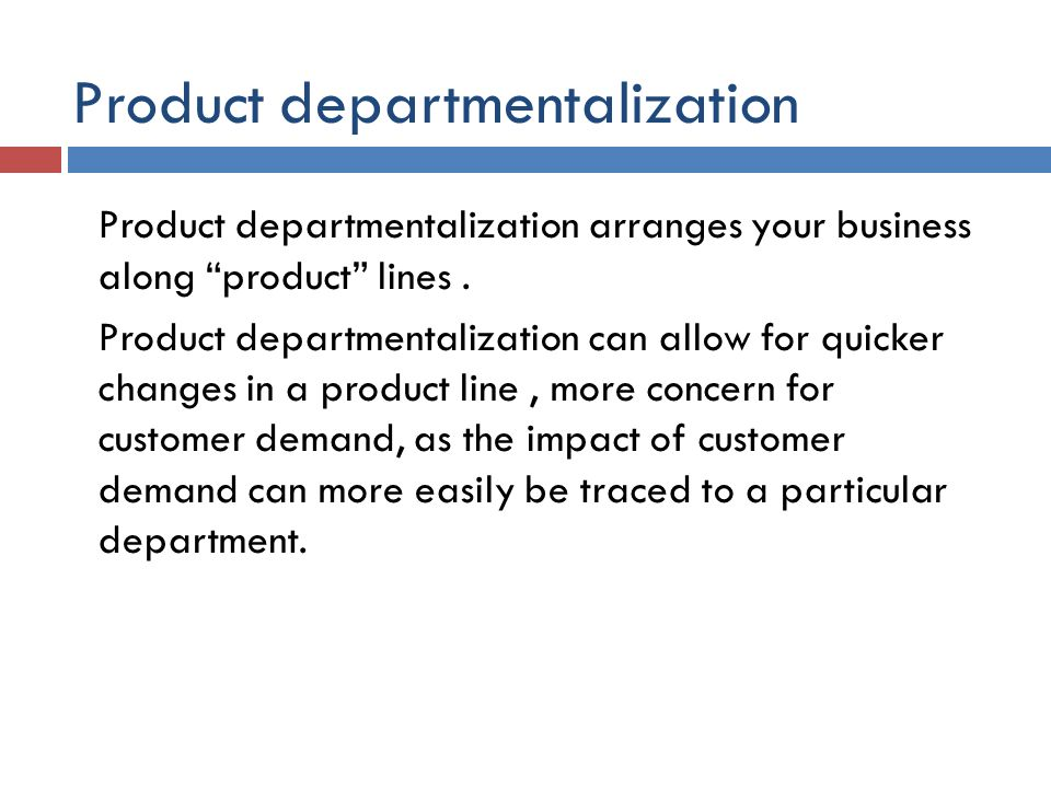 """Product departmentalization Product departmentalization arranges your business along """"product"""" lines. Product departmentalization can allow for quicke"""