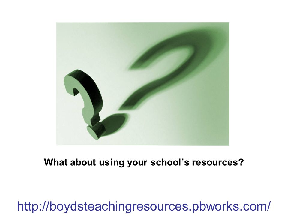 What about using your school's resources