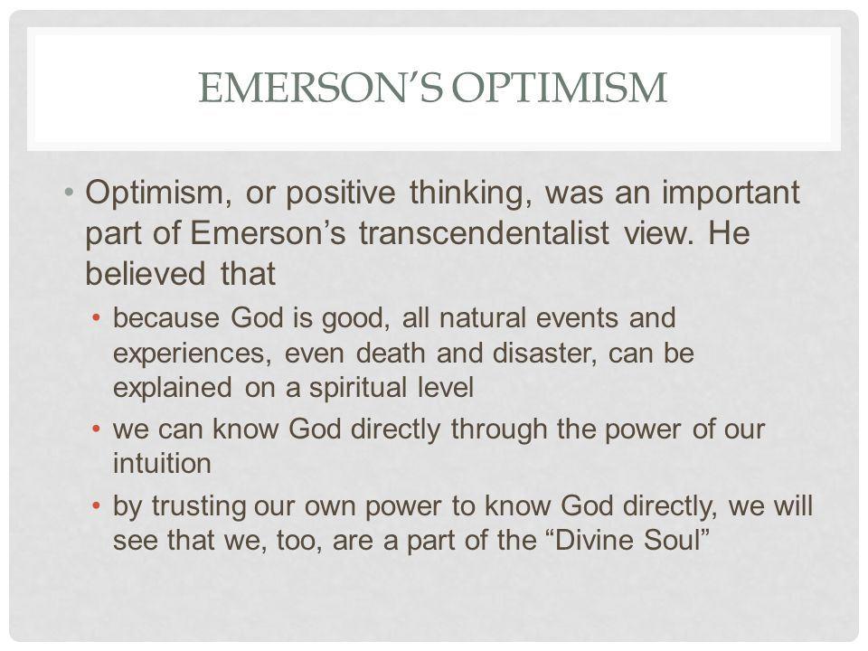 EMERSON'S OPTIMISM Optimism, or positive thinking, was an important part of Emerson's transcendentalist view.