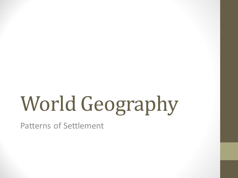 World Geography Patterns of Settlement