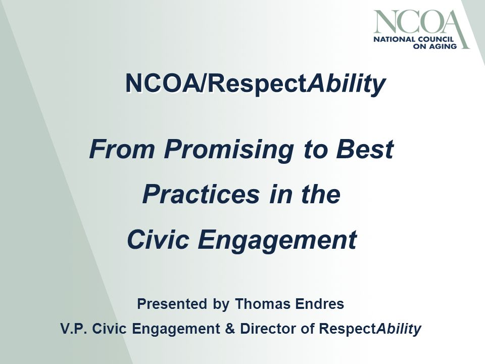 NCOA/RespectAbility From Promising to Best Practices in the Civic Engagement Presented by Thomas Endres V.P. Civic Engagement & Director of RespectAbi