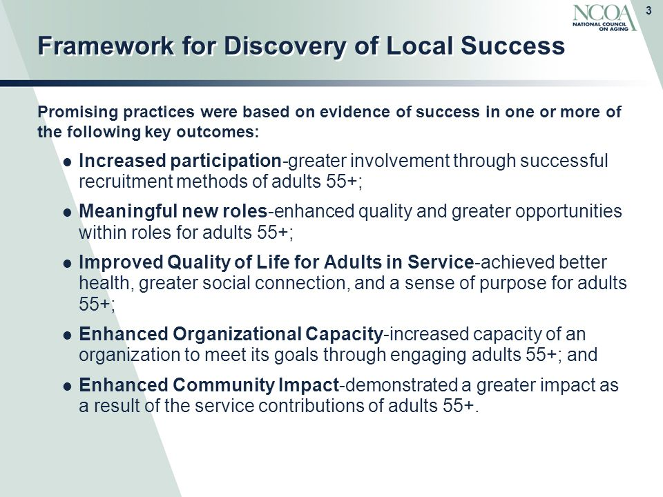 3 Framework for Discovery of Local Success Promising practices were based on evidence of success in one or more of the following key outcomes: Increas