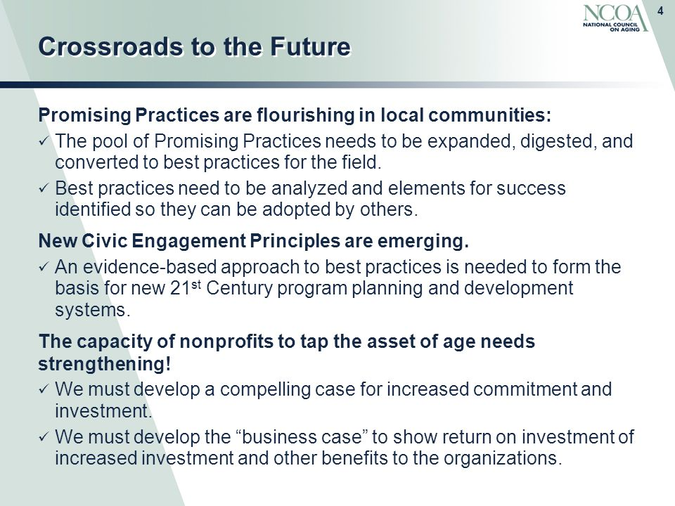 4 Crossroads to the Future Promising Practices are flourishing in local communities: The pool of Promising Practices needs to be expanded, digested, and converted to best practices for the field.