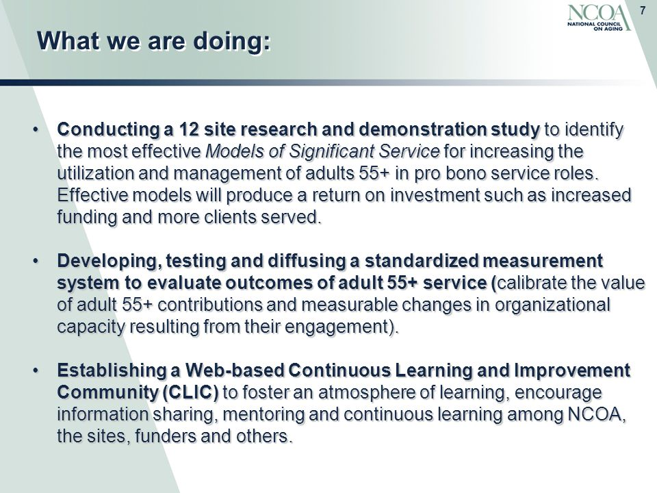 7 What we are doing: Conducting a 12 site research and demonstration study to identify the most effective Models of Significant Service for increasing